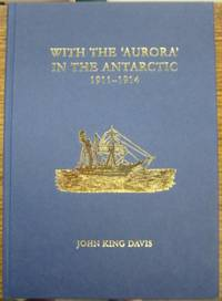 """With the """"Aurora"""" in the Antarctic 1911-1914."""