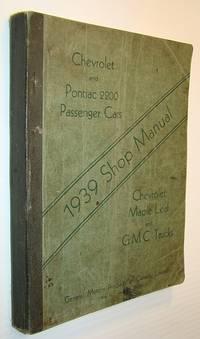 Chevrolet and Pontiac 2200 Passenger Cars 1939 Shop Manual: Chevrolet Maple Leaf and GMC Trucks