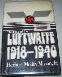 The Rise of the Luftwaffe: Forging the Secret German Air Weapon 1918-1940