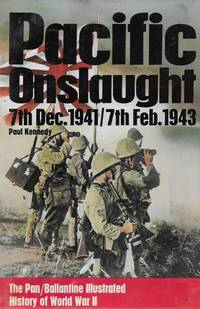 Pacific Onslaught 7th Dec 1941 - 7th Feb 1943 [The Pan/Ballantine Illustrated History of World War II Weapons Book]