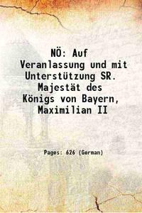 N�: Auf Veranlassung und mit Unterst�tzung SR. Majest�t des K�nigs von Bayern, Maximilian II 1864