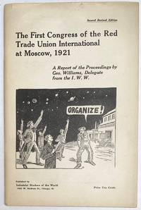 image of The First Congress of the Red Trade Union International at Moscow, 1921. A report of the proceedings by Geo. Williams, delegate from the IWW