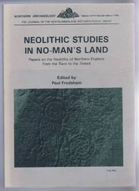 Neolithic Studies in No-Man's Land: Papers on the Neolithic of Northern England from the Trent to the Tweed. Northern Archaeology Volume 13/14 (special edition) 1996. Journal of the Northumberland Archaeological Group