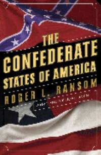 The Confederate States of America - What Might Have Been by Roger L. Ransom - 2005