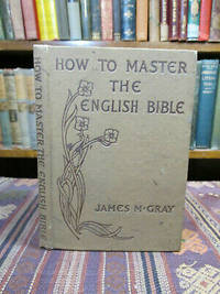 image of How to Master the English Bible.  An Experience, a Method, a Result, an Illustration