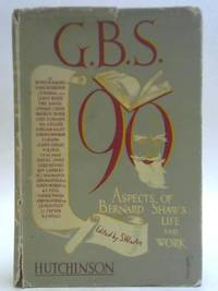 "G.B.S. 90. Aspects of Bernard Shaw""s Life and Work."