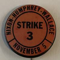 image of Nixon - Humphrey - Wallace / Strike 3 / November 5 [pinback button]