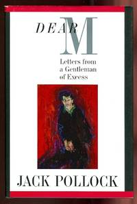DEAR M:  LETTERS FROM A GENTLEMAN OF EXCESS.