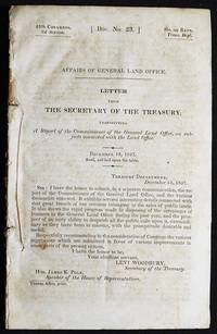 Affairs of General Land Office: Letter from the Secretary of the Treasury, transmitting a Report of the Commissioner of the General Land Office, on subjects connected with the Land Office [with maps]