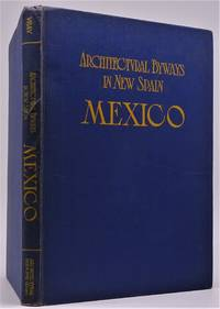 Architectural Byways in New Spain MEXICO: Photographs & Measured Drawings of Doorways, Windows, Fountains, Balconies, Etc.