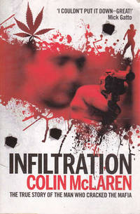 Infiltration: The True Story of the Man Who Cracked the Mafia by  Colin McLaren - Paperback - 2009 - from Goulds Book Arcade and Biblio.com