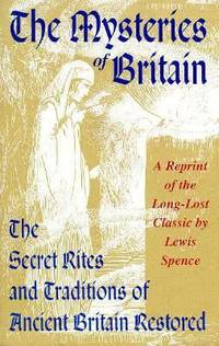 image of The Mysteries of Britain : The Secret Rites and Traditions of Ancient Britain Restored