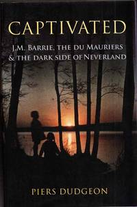 Captivated :  J. M. Barrie, the du Mauriers and the dark side of Neverland