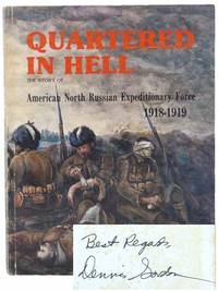Quartered in Hell: The Story of American North Russian Expeditionary Force, 1918-1919