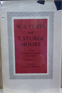 W. B. Yeats and T. Sturges Moore:  Their Correspondence 1901-1937