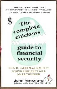 THE COMPLETE CHICKEN'S GUIDE TO FINANCIAL SECURITY How to Avoid Major  Money Losing Risks That Will Make You Poor
