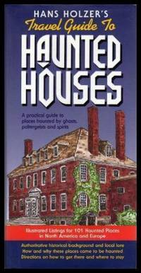 HANS HOLZER'S TRAVEL GUIDE TO HAUNTED HOUSES - A Practical Guide to Places Haunted by Ghosts...