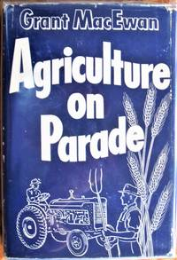 image of Agriculture on Parade. The Story of the Fairs and Exhibitions of Western Canada