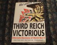 Third Reich Victorious : The Alternate History of How the Germans Won the War