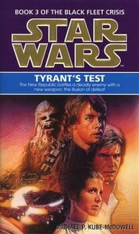 Star Wars: Tyrant's Test (Book 3 of the Black Fleet Crisis) by Kube-McDowell, Michael P