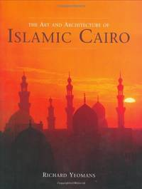 The Art and Architecture of Islamic Cairo by Yeomans, Richard