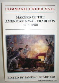Command Under Sail; Makers of the American Naval Tradition 1775-1850