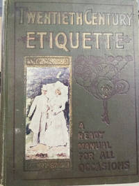 Twentieth Century Etiquette:  An Up-To-Date Book for Polite Society