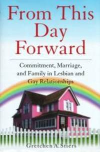 From This Day Forward: Commitment, Marriage, and Family in Lesbian and Gay Relationships