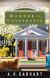 Murder at the Courthouse (The Hidden Springs Mysteries)