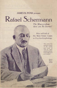 image of JAMES B. POND PRESENTS RAFAEL SCHERMANN, The Man to whom there are No Secrets! Who will tell of His Most Noted Cases in Psycho-Graphology. (Brochure)
