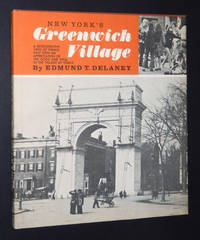 New York's Greenwich Village: A Retrospective View of Things Past with an Appreciation of the Good and Vital in the Village of Today