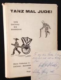 Tanz Mal Jude! Von Dachau Bis Shanghai--Meine Erlebnisse in den Konzentrationslagern DACHAU--BUCHENWALD--GETTO SHANGHAI 1933-1948 by Hugo Burkhard - 1967