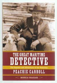 The Great Maritime Detective The Exploits and Adventures of the Notorious  Peachie Carroll
