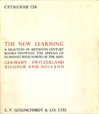 Catalogue 128/n.d: The New Learning , a Selection of Sixteenth Century  Books Showing the Spread of Humanist Ideas North of the Alps : Germany  Switzerland Belgium and Holland.