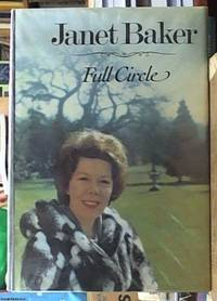 Full Circle; An Autobiographical Journal by  Janet Baker - First Edition - 1982 - from Syber's Books ABN 15 100 960 047 and Biblio.com