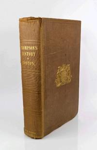 The History and Antiquities of Boston, and the Villages of Skirbeck, Fishtoft, Freiston, Butterwick, Benington, Leverton, Leake, and Wrangle; Comprising The Hundred of Skirbeck, in the County of Lincoln..