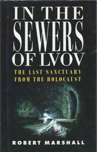 In the Sewers of Lvov__The Last Sanctuary from the Holocaust