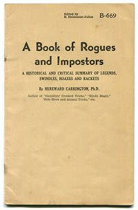 A Book of Rogues and Impostors: A Historical and Critical Summary of Legends, Swindles, Hoaxes and Rackets (B-669)