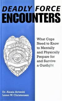 image of Deadly Force Encounters: What Cops Need To Know To Mentally And Physically Prepare For And Survive A Gunfight