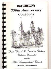 image of 1638 - 1988 350TH ANNIVERSARY COOKBOOK FIRST CHURCH_PARISH IN DEDHAM  UNITARIAN UNIVERSALIST AND THE ALLIN CONGREGATIONAL CHURCH DEDHAM,  MASSACHUSETTS