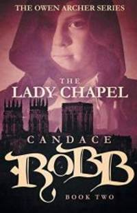 The Lady Chapel: The Owen Archer Series - Book Two by Candace Robb - Paperback - 2015-05-05 - from Books Express (SKU: 1682301028)