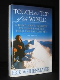 Touch the Top of the World: A Blind Man's Journey to Climb Farther Than The Eye Can See [SIGNED]