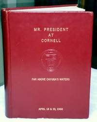 Far Above Cayuga's Waters:  Mr. President at Cornell [Twice Signed By President Harry S. Truman]