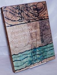 image of Painting a Map of Sixteenth-Century Mexico City; Land, Writing, and Native Rule