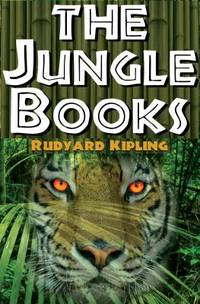 The Jungle Books : The First and Second Jungle Book in One Complete Volume by Kipling, Rudyard - 2010