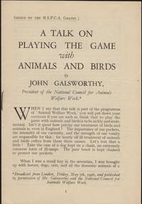 image of TALK ON PLAYING THE GAME with Animals and Birds, broadcast from London, Friday, May 7th, 1929, and published by permission of Mr. Galsworthy, and the National Council for Animals Welfare Week, A.
