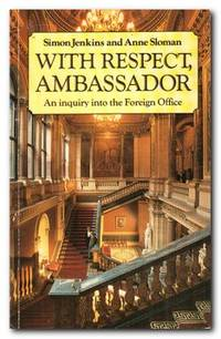 image of With Respect, Ambassador An Enquiry Into the Foreign Office