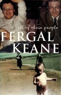 All of These People: A Memoir by  FERGAL KEANE - Signed First Edition - 2005 - from Captain's Bookshelf, Inc., ABAA (SKU: 24791)