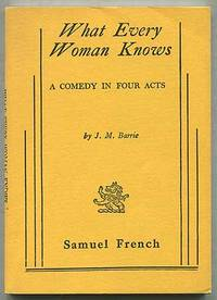 What Every Woman Knows: A Comedy in Four Acts