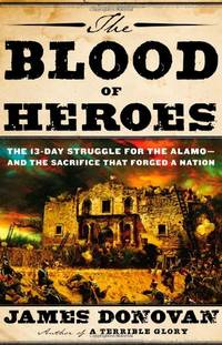 image of The Blood of Heroes: The 13-Day Struggle for the Alamo - and the Sacrifice That Forged a Nation